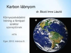 Karbon lábnyom. dr. Biczó Imre László. Környezetvédelmi tréning a fémipari szektor szereplőinek HITA. Eger, március 8