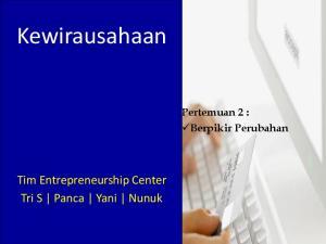 Kewirausahaan. Pertemuan 2 : Berpikir Perubahan. Tim Entrepreneurship Center Tri S Panca Yani Nunuk