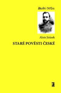 školní četba Alois Jirásek STARÉ POVĚSTI ČESKÉ