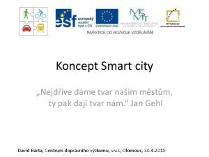 Koncept Smart city. Nejdříve dáme tvar našim městům, ty pak dají tvar nám. Jan Gehl
