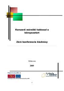 Korszerű mérnöki tudással a környezetért. Záró konferencia kiadvány