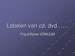 Labelen van cd, dvd. Filip d Hoore VZWCUM