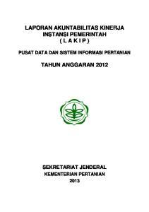 LAPORAN AKUNTABILITAS KINERJA INSTANSI PEMERINTAH ( L A K I P ) TAHUN ANGGARAN 2012