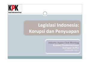 Legislasi Indonesia: Korupsi dan Penyuapan. Jakarta Japan Club Meeting Komisi Pemberantasan Korupsi (KPK) September 2014