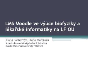 LMS Moodle ve výuce biofyziky a lékařské informatiky na LF OU