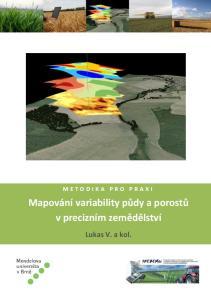 M E T O D I K A P R O P R A X I. Mapování variability půdy a porostů v precizním zemědělství. Lukas V. a kol