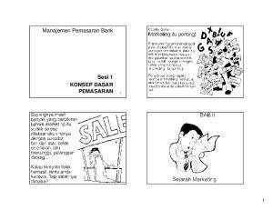 Manajemen Pemasaran Bank. Sesi 1 KONSEP DASAR PEMASARAN 1