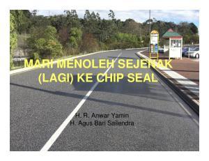 MARI MENOLEH SEJENAK (LAGI) KE CHIP SEAL. H. R. Anwar Yamin H. Agus Bari Sailendra