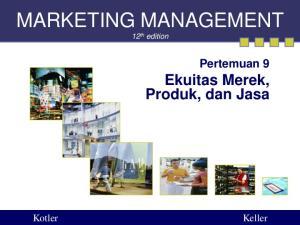 MARKETING MANAGEMENT 12 th edition. Pertemuan 9 Ekuitas Merek, Produk, dan Jasa