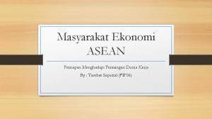 Masyarakat Ekonomi ASEAN. Persiapan Menghadapi Persaingan Dunia Kerja By : Tambat Seprizal (FE 06)