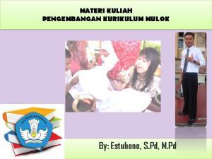 MATERI KULIAH PENGEMBANGAN KURIKULUM MULOK. By: Estuhono, S.Pd, M.Pd