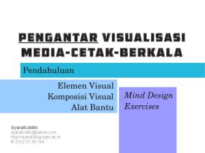 MEDIA-CETAK-BERKALA PENGANTAR VISUALISASI. Pendahuluan Elemen Visual Komposisi Visual Alat Bantu. Mind Design Exercises