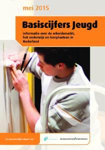 mei 2015 Basiscijfers Jeugd informatie over de arbeidsmarkt, het onderwijs en leerplaatsen in Nederland Een gezamenlijke uitgave van: