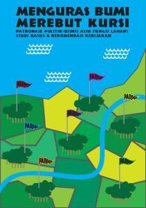 Menguras Bumi Merebut Kursi. Patronase Politik-Bisnis Alih Fungsi Lahan: Studi Kasus & Rekomendasi Kebijakan