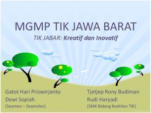 MGMP TIK JAWA BARAT. TIK JABAR: Kreatif dan Inovatif. Gatot Hari Priowirjanto Dewi Sopiah. Tjetjep Rony Budiman Rudi Haryadi