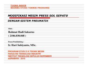 MODIFIKASI MESIN PRESS SOL SEPATU. Rahmat Hadi Sukarno ( ) Ir. Hari Subiyanto, MSc. DENGAN SISTEM PNEUMATIK