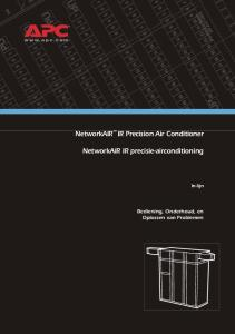 NetworkAIR IR Precision Air Conditioner. NetworkAIR IR precisie-airconditioning. Bediening, Onderhoud, en Oplossen van Problemen