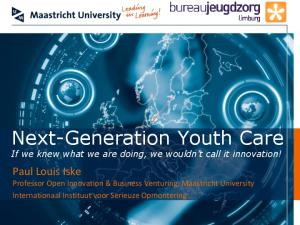 Next-Generation Youth Care If we knew what we are doing, we wouldn t call it innovation!