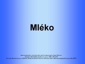 OBSAH. Obecná charakteristika 1. Význam ve výživě 1. Základní mlékárenské ošetření mléka 1. Rozdělení mléka 1. Tekuté mléčné výrobky 1
