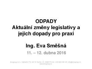 ODPADY Aktuální změny legislativy a jejich dopady pro praxi. Ing. Eva Směšná