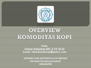 Oleh: Dimas Rahadian AM, S.TP. M.Sc   JURUSAN ILMU DAN TEKNOLOGI PANGAN UNIVERSITAS SEBELAS MARET SURAKARTA