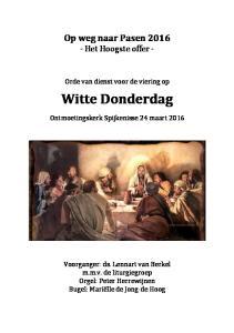 Op weg naar Pasen Het Hoogste offer - Orde van dienst voor de viering op. Witte Donderdag. Ontmoetingskerk Spijkenisse 24 maart 2016