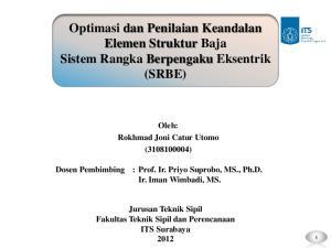 Optimasi dan Penilaian Keandalan Elemen Struktur Baja Sistem Rangka Berpengaku Eksentrik (SRBE)