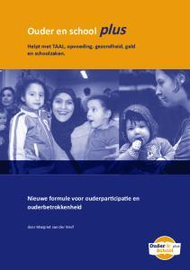 Ouder en school plus. Nieuwe formule voor ouderparticipatie en ouderbetrokkenheid. Helpt met TAAL, opvoeding, gezondheid, geld en schoolzaken
