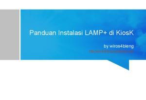 Panduan Instalasi LAMP+ di KiosK