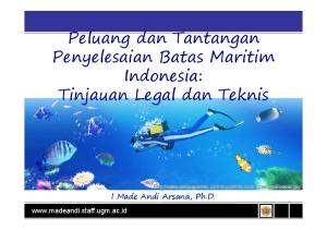 Peluang dan Tantangan Penyelesaian Batas Maritim Indonesia: Tinjauan Legal dan Teknis