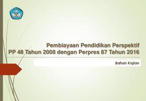 Pembiayaan Pendidikan Perspektif PP 48 Tahun 2008 dengan Perpres 87 Tahun Bahan Kajian