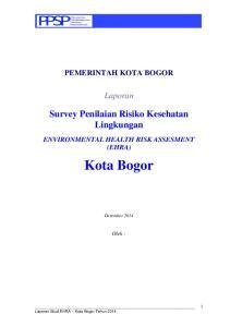 PEMERINTAH KOTA BOGOR. Laporan. Survey Penilaian Risiko Kesehatan Lingkungan ENVIRONMENTAL HEALTH RISK ASSESMENT (EHRA) Kota Bogor