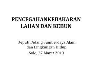 PENCEGAHANKEBAKARAN LAHAN DAN KEBUN. Deputi Bidang Sumberdaya Alam dan Lingkungan Hidup Solo, 27 Maret 2013
