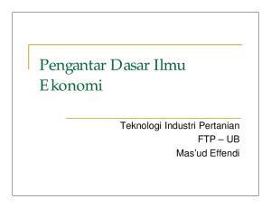 Pengantar Dasar Ilmu Ekonomi. Teknologi Industri Pertanian FTP UB Mas ud Effendi