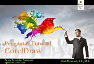 Pengantar Tutorial: CorelDraw. Desain Pesan dan Periklanan Agribisnis UMY Heri Akhmadi, S.P., M.A
