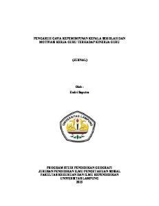 PENGARUH GAYA KEPEMIMPINAN KEPALA SEKOLAH DAN MOTIVASI KERJA GURU TERHADAP KINERJA GURU (JURNAL) Oleh : Endri Saputra