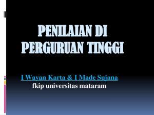 PENILAIAN DI PERGURUAN TINGGI. I Wayan Karta & I Made Sujana fkip universitas mataram