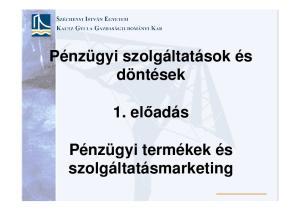 Pénzügyi szolgáltatások és döntések. 1. előadás. Pénzügyi termékek és szolgáltatásmarketing