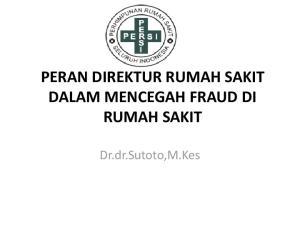 PERAN DIREKTUR RUMAH SAKIT DALAM MENCEGAH FRAUD DI RUMAH SAKIT. Dr.dr.Sutoto,M.Kes