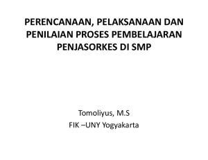PERENCANAAN, PELAKSANAAN DAN PENILAIAN PROSES PEMBELAJARAN PENJASORKES DI SMP. Tomoliyus, M.S FIK UNY Yogyakarta