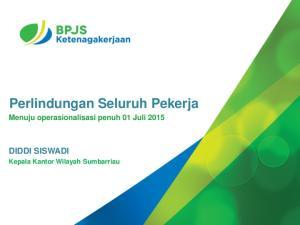 Perlindungan Seluruh Pekerja Menuju operasionalisasi penuh 01 Juli 2015