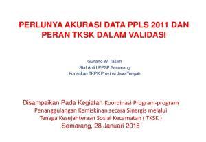 PERLUNYA AKURASI DATA PPLS 2011 DAN PERAN TKSK DALAM VALIDASI