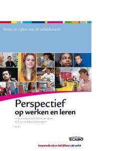 Perspectief. op werken en leren. Feiten en cijfers over de arbeidsmarkt. in de economisch-administratieve, ICT- en veiligheidsberoepen 2010