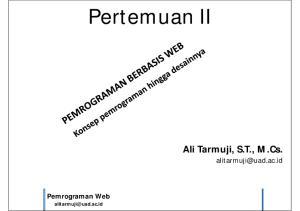 Pertemuan II. Ali Tarmuji, S.T., M.Cs. Pemrograman Web. Teknik Informatika Fakultas Teknologi Industri