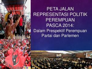 PETA JALAN REPRESENTASI POLITIK PEREMPUAN PASCA 2014: Dalam Prespektif Perempuan Partai dan Parlemen