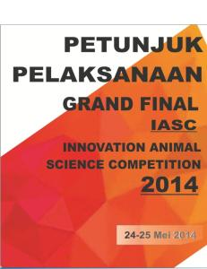 PETUNJUK PELAKSANAAN GRAND FINAL INNOVATION ANIMAL SCIENCE COMPETITION (IASC) 2014 Fakultas Peternakan Universitas Brawijaya