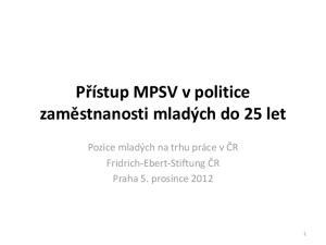 Přístup MPSV v politice zaměstnanosti mladých do 25 let. Pozice mladých na trhu práce v ČR Fridrich-Ebert-Stiftung ČR Praha 5