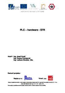 PLC hardware - STR. Autoři: Ing. Josef Kovář Ing. Zuzana Prokopová Ing. Ladislav Šmejkal, CSc. Partneři projektu: