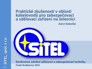 Praktické zkušenosti v oblasti kabelovodů pro zabezpečovací a sdělovací zařízení na železnici Karel Kabelka
