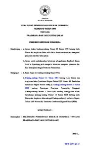 PRESIDEN REPUBLIK INDONESIA PERATURAN PEMERINTAH REPUBLIK INDONESIA TENTANG NOMOR 43 TAHUN 1993 TENTANG PRASARANA DAN LALU LINTAS JALAN